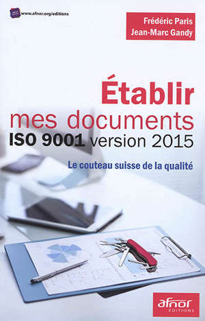 Etablir mes documents ISO 9001 version 2015 : le couteau suisse de la qualité