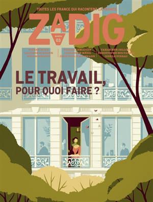Zadig : toutes les France qui racontent la France. n° 3, Le travail, pour quoi faire ?