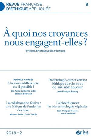 Revue française d'éthique appliquée. n° 8, A quoi nos croyances nous engagent-elles ? : éthique, épistémologie, politique
