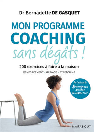 Mon programme coaching sans dégâts ! : 200 exercices à faire à la maison : renforcement, gainage, stretching