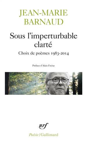 Sous l'imperturbable clarté : choix de poèmes 1983-2014