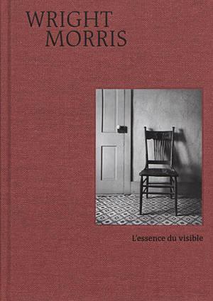 Wright Morris : l'essence du visible