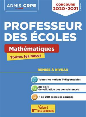 Professeur des écoles : mathématiques, toutes les bases : concours 2020-2021