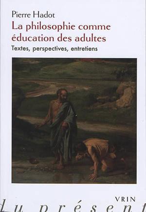 La philosophie comme éducation des adultes : textes, perspectives, entretiens