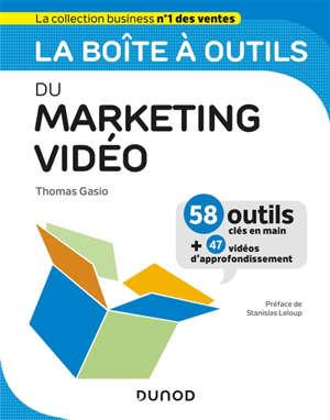 La boîte à outils du marketing vidéo : 58 outils clés en main + 47 vidéos d'approfondissement