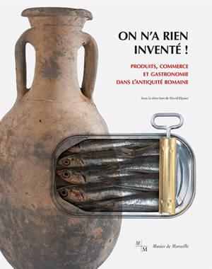 On n'a rien inventé : produits, commerce et gastronomie dans l'Antiquité romaine