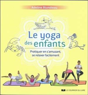 Le yoga des enfants : pratiquer en s'amusant, se relaxer facilement