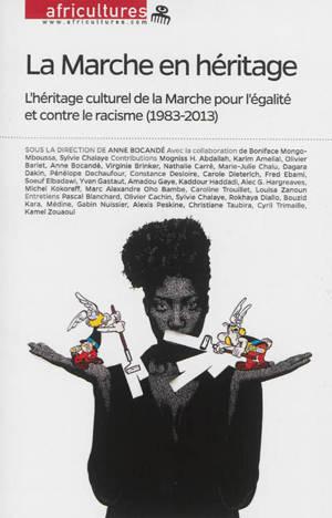 Africultures. n° 97, La marche en héritage : l'héritage culturel de la Marche pour l'égalité et contre le racisme (1983-2013)