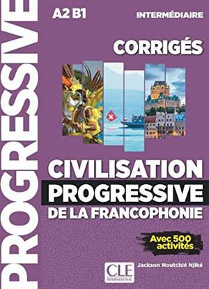 Civilisation progressive de la francophonie, corrigés : A2-B1 intermédiaire : avec 500 activités