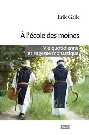 A l'école des moines : vie quotidienne et sagesse monastique