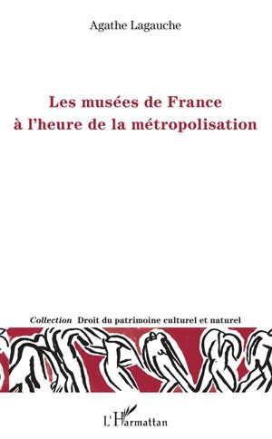 Les musées de France à l'heure de la métropolisation