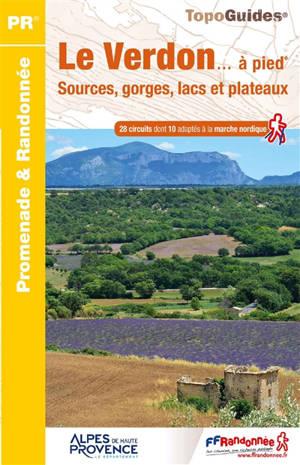 Le Verdon... à pied : sources, gorges, lacs et plateaux : 28 circuits dont 10 adaptés à la marche nordique