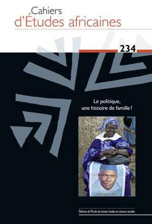 Cahiers d'études africaines. n° 234, La politique, une histoire de famille ?