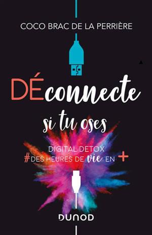 Déconnecte si tu oses : digital detox : #des heures de vie en +