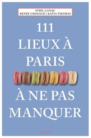111 lieux à Paris à ne pas manquer