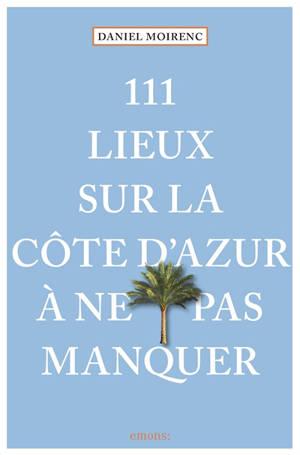 111 lieux sur la Côte d'Azur à ne pas manquer