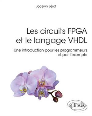 Les circuits FPGA et le langage VHDL : une introduction pour les programmeurs et par l'exemple
