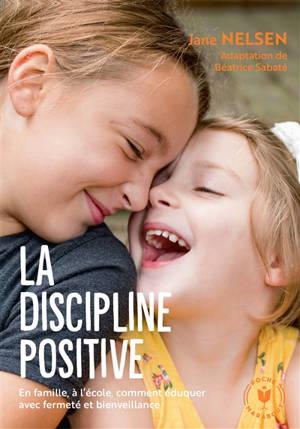 La discipline positive : en famille, à l'école, comment éduquer avec fermeté et bienveillance
