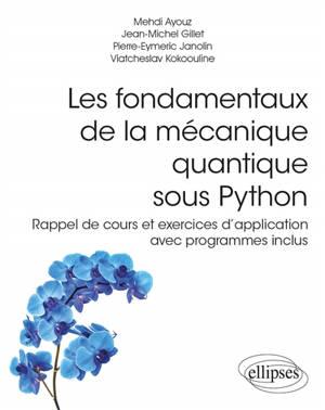 Les fondamentaux de la mécanique quantique sous Python : rappel de cours et exercices d'application avec programmes inclus