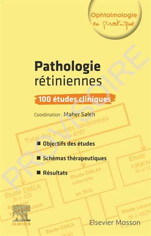 Pathologies rétiniennes : 100 études cliniques : objectifs des études, schémas thérapeutiques, résultats