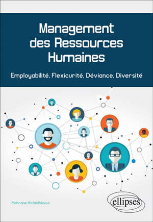 Management des ressources humaines : employabilité, flexicurité, déviance, diversité