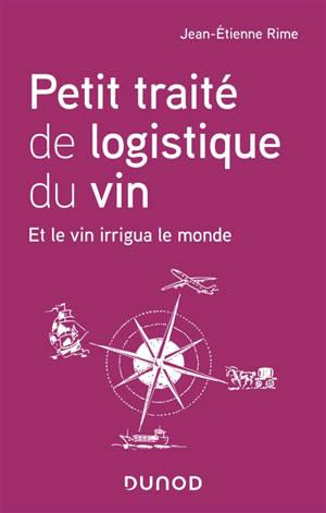 Petit traité de logistique du vin : et le vin irrigua le monde