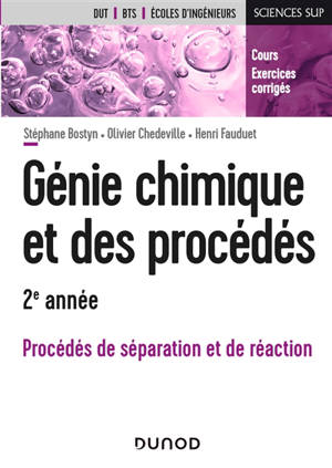 Génie chimique et des procédés, 2e année : procédés de séparation et de réaction : cours et exercices corrigés