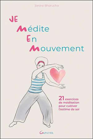 Je médite en mouvement : 21 exercices de méditation pour cultiver l'estime de soi