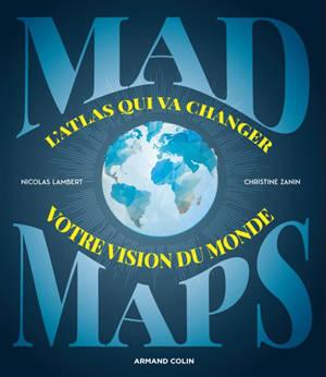 Mad maps : l'atlas qui va changer votre vision du monde