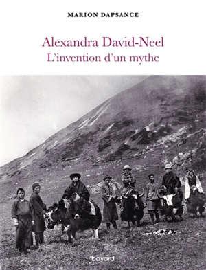 Alexandra David-Neel : l'invention d'un mythe