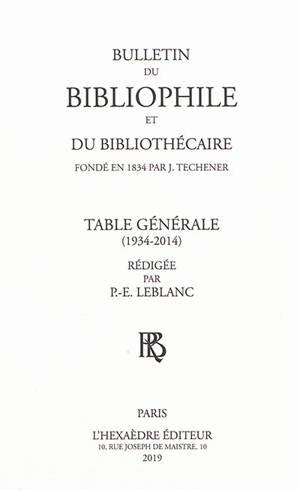 Bulletin du bibliophile et du bibliothécaire : table générale : 1934-2014