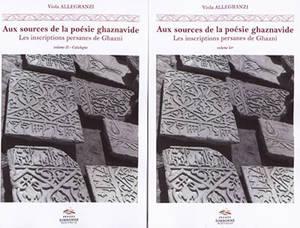 Aux sources de la poésie ghaznavide : les inscriptions persanes de Ghazni : Afghanistan, XIe-XIIe siècles
