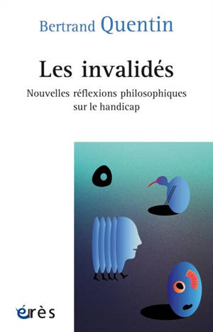 Les invalidés : nouvelles réflexions philosophiques sur le handicap