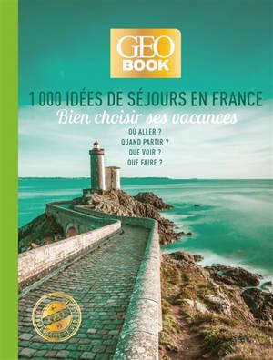 1.000 idées de séjours en France : bien choisir ses vacances : où aller ? quand partir ? que voir ? que faire ?