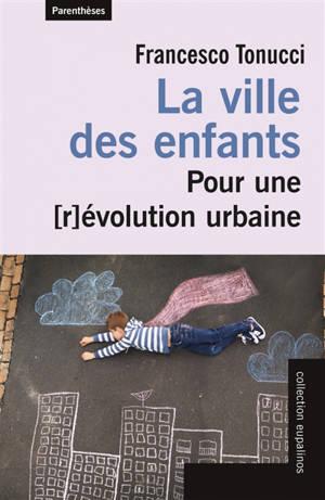 La ville des enfants : pour une (r)évolution urbaine