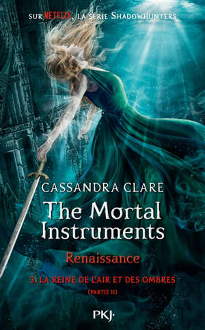 The mortal instruments, renaissance, Volume 3, La reine de l'air et des ombres. Volume 2