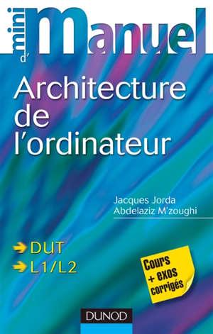 Mini-manuel d'architecture de l'ordinateur : DUT, L1, L2 : cours et exos corrigés