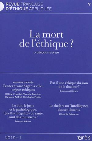 Revue française d'éthique appliquée. n° 7, La mort de l'éthique ? : la démocratie en jeu