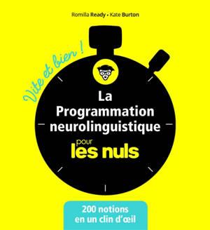 La programmation neurolinguistique pour les nuls : 200 notions en un clin d'oeil