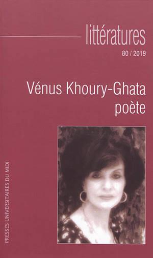 Littératures. n° 80, Vénus Khoury-Ghata, poète