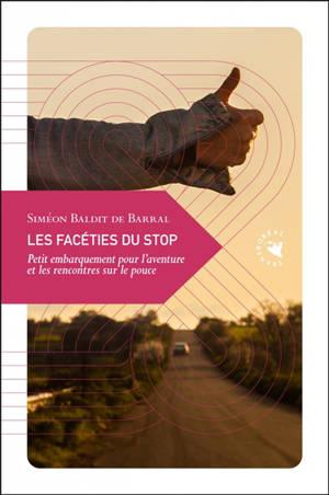 Les facéties du stop : petit embarquement pour l'aventure et les rencontres sur le pouce