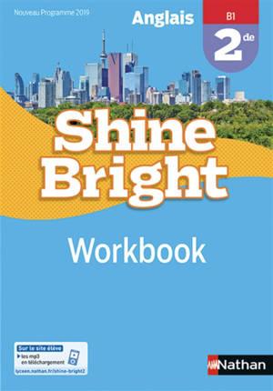 Shine bright : anglais, 2de, B1, workbook : nouveaux programmes 2019