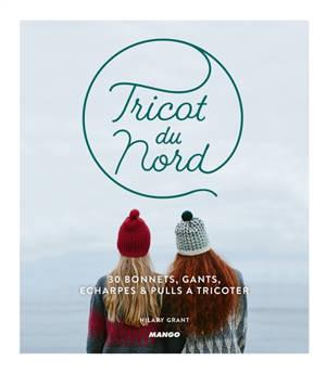 Tricot du Nord : 30 bonnets, gants, écharpes & pulls à tricoter