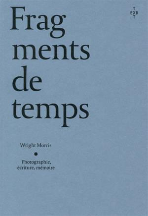 Fragments de temps : photographie, écriture, mémoire