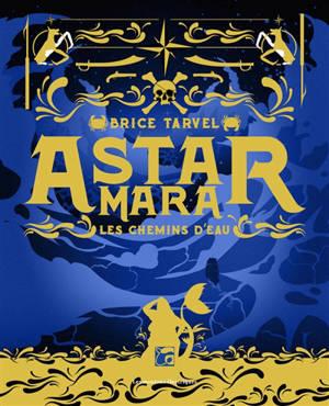 Astar Mara : les chemins d'eau