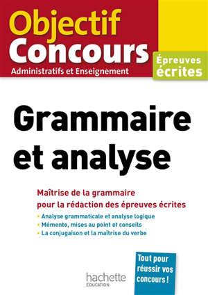 Grammaire et analyse : maîtrise de la grammaire pour la rédaction des épreuves écrites : épreuves écrites