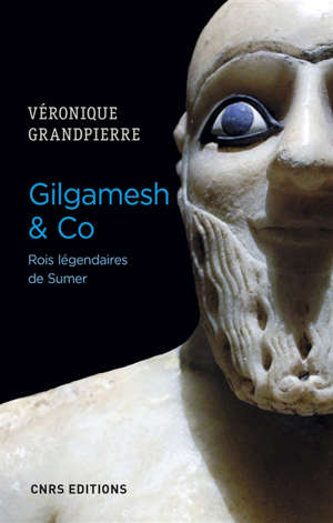 Gilgamesh & Co : rois légendaires de Sumer