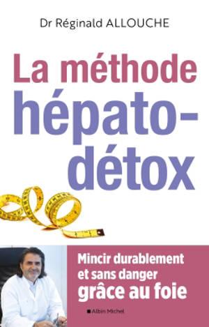 La méthode hépato-détox : mincir durablement et sans danger grâce au foie