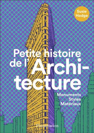 Petite histoire de l'architecture : monuments, styles, matériaux