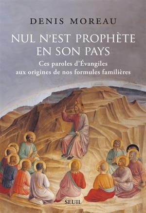 Nul n'est prophète en son pays : ces paroles d'Evangiles aux origines de nos formules familières